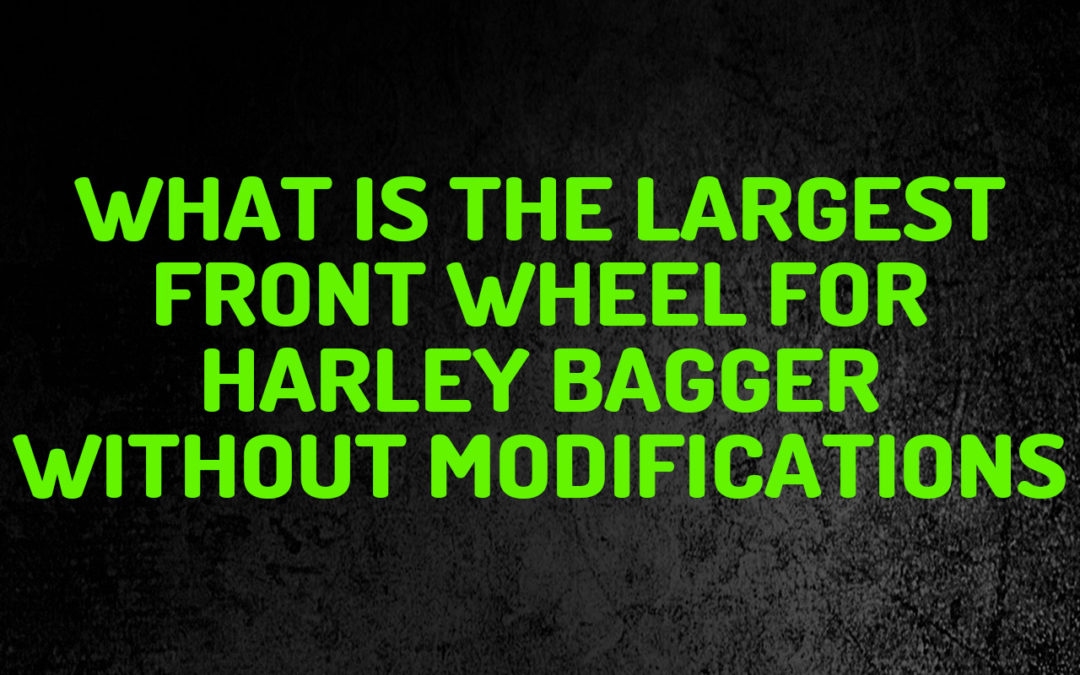 largest front wheel harley bagger without modifications